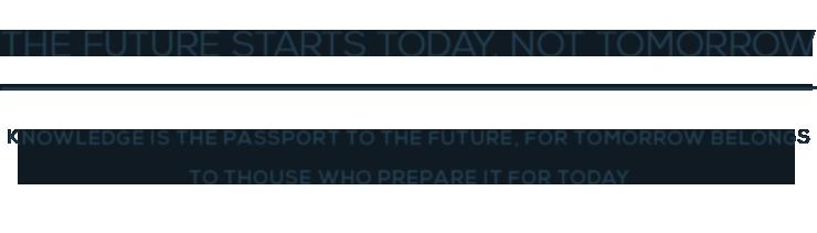 FUTURE STARTS TODAY. NOT TOMORROW